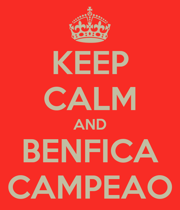 KEEP CALM AND BENFICA CAMPEAO