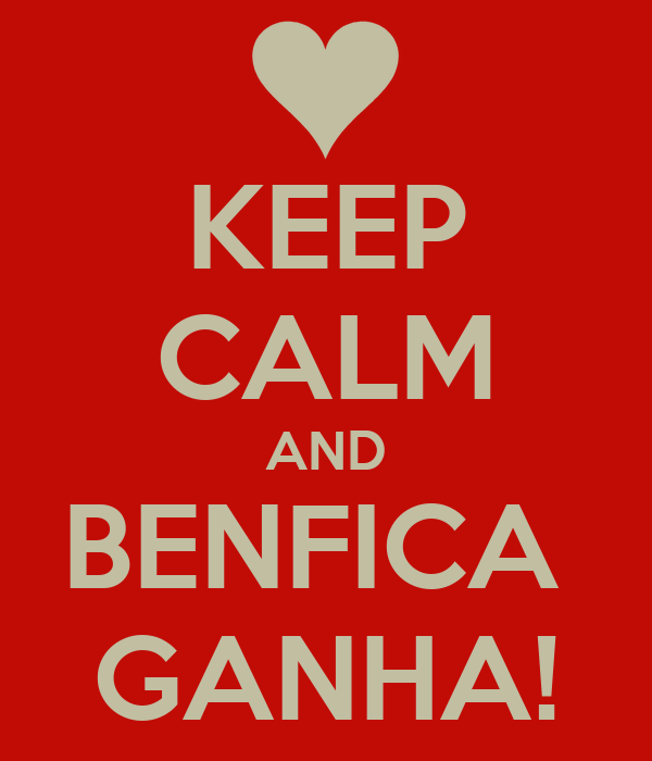 KEEP CALM AND BENFICA  GANHA!