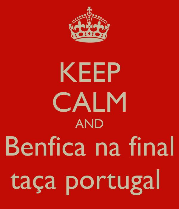 KEEP CALM AND Benfica na final taça portugal
