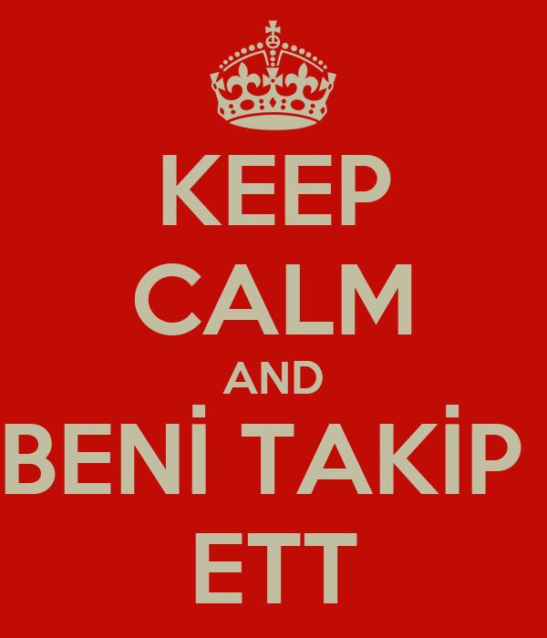 KEEP CALM AND BENİ TAKİP  ETT