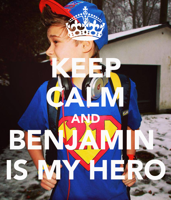 KEEP CALM AND BENJAMIN  IS MY HERO