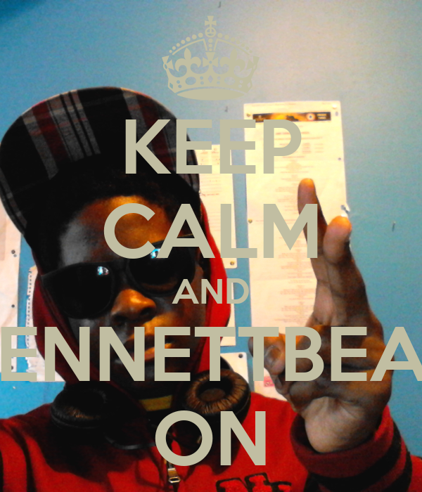 KEEP CALM AND BENNETTBEAT ON