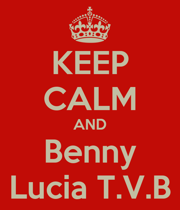 KEEP CALM AND Benny Lucia T.V.B