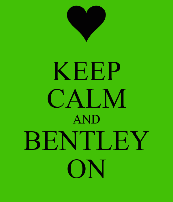 KEEP CALM AND BENTLEY ON