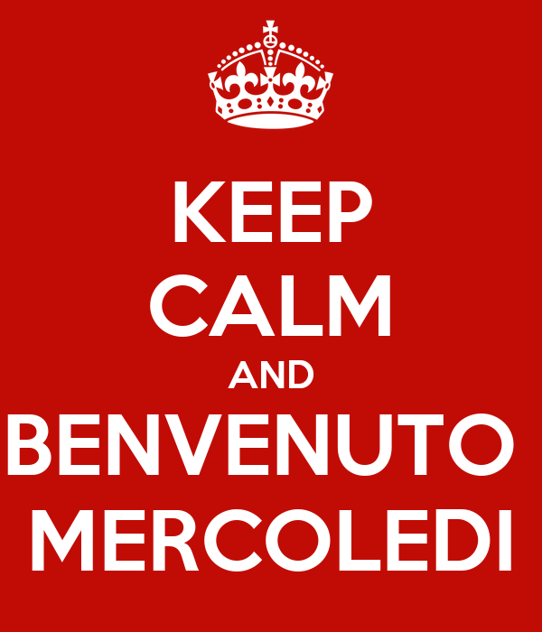 KEEP CALM AND BENVENUTO  MERCOLEDI