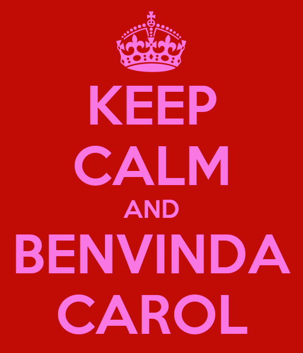 KEEP CALM AND BENVINDA CAROL