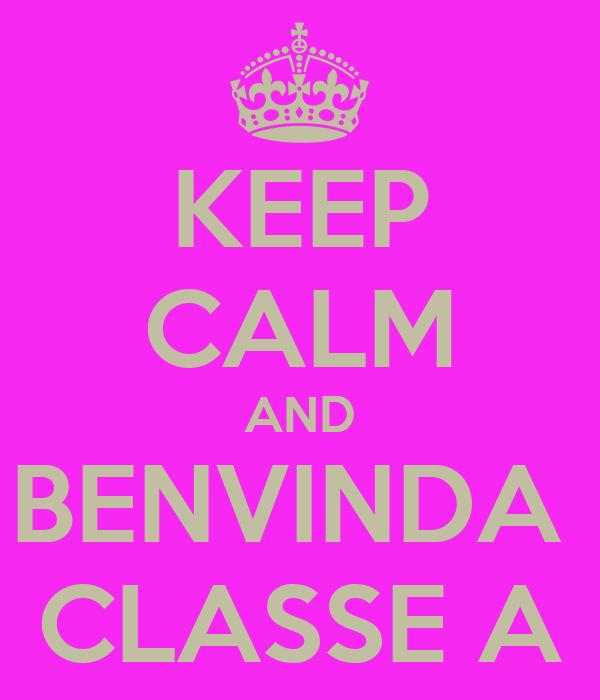 KEEP CALM AND BENVINDA  CLASSE A