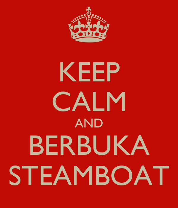 KEEP CALM AND BERBUKA STEAMBOAT
