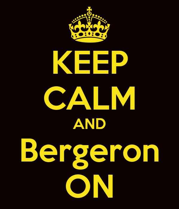 KEEP CALM AND Bergeron ON