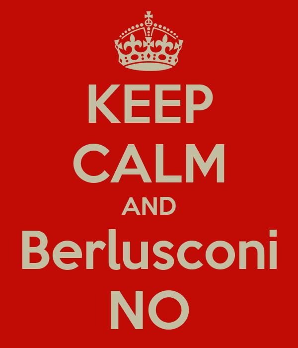 KEEP CALM AND Berlusconi NO
