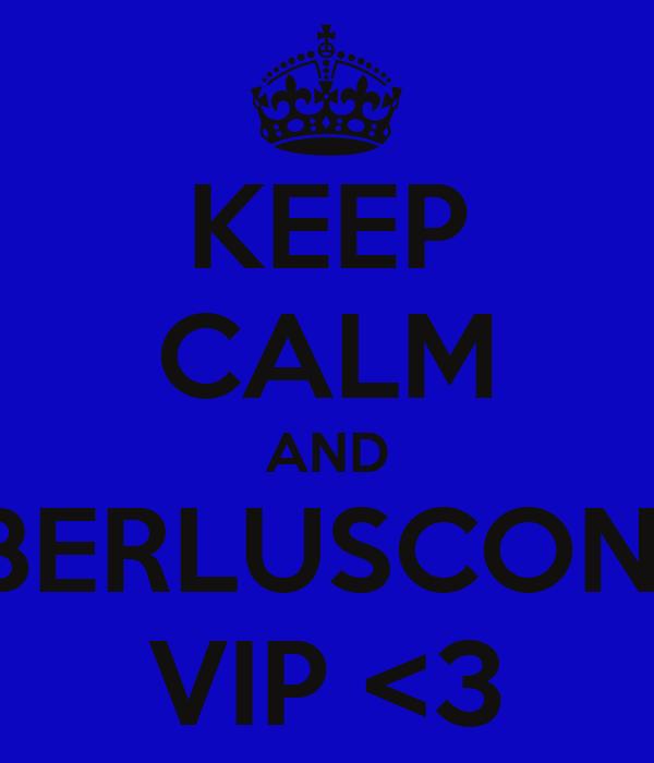 KEEP CALM AND BERLUSCONI VIP <3