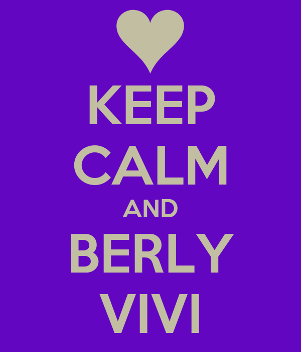 KEEP CALM AND BERLY VIVI