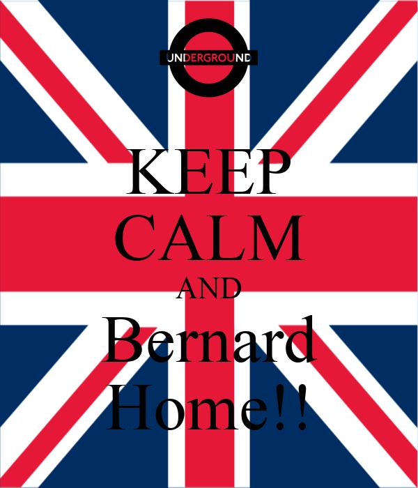 KEEP CALM AND Bernard Home!!