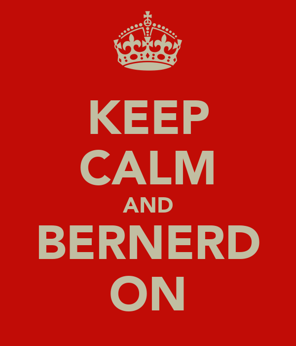 KEEP CALM AND BERNERD ON