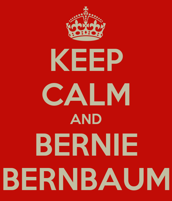 KEEP CALM AND BERNIE BERNBAUM