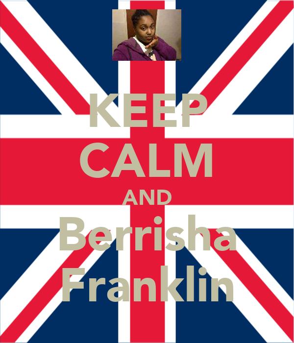 KEEP CALM AND Berrisha Franklin