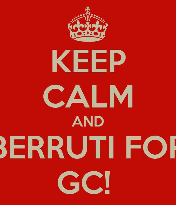 KEEP CALM AND BERRUTI FOR GC!