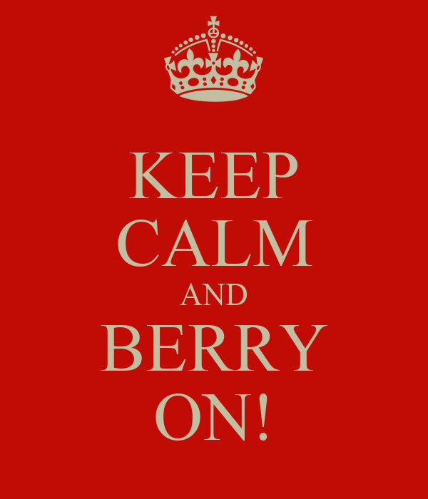 KEEP CALM AND BERRY ON!