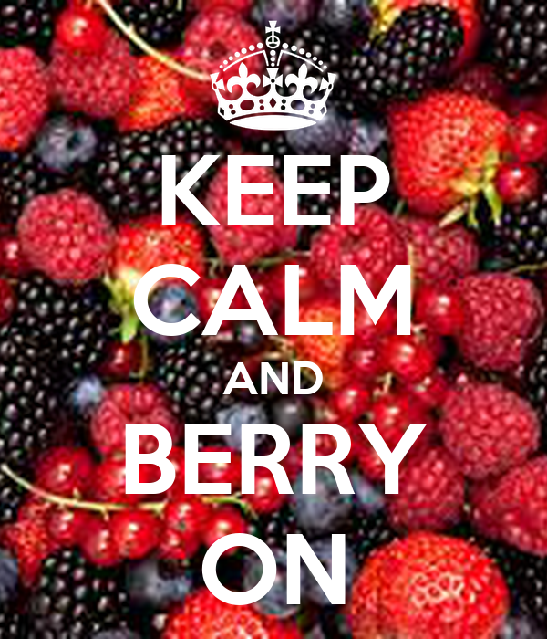 KEEP CALM AND BERRY ON