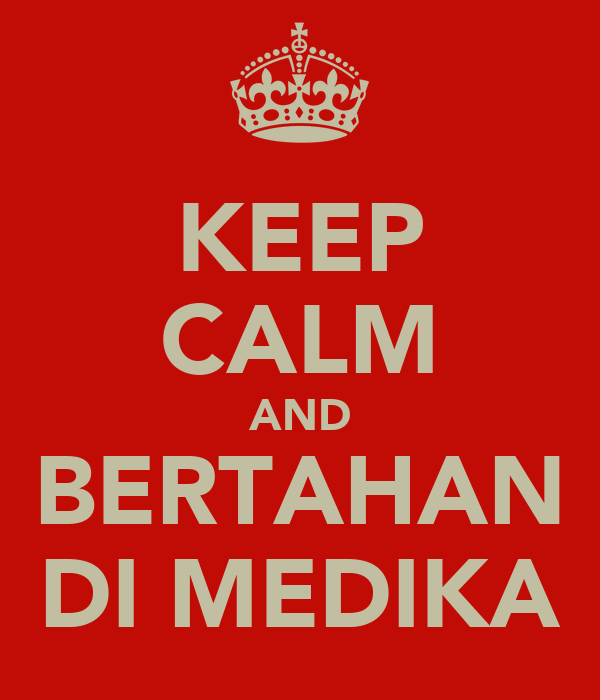 KEEP CALM AND BERTAHAN DI MEDIKA