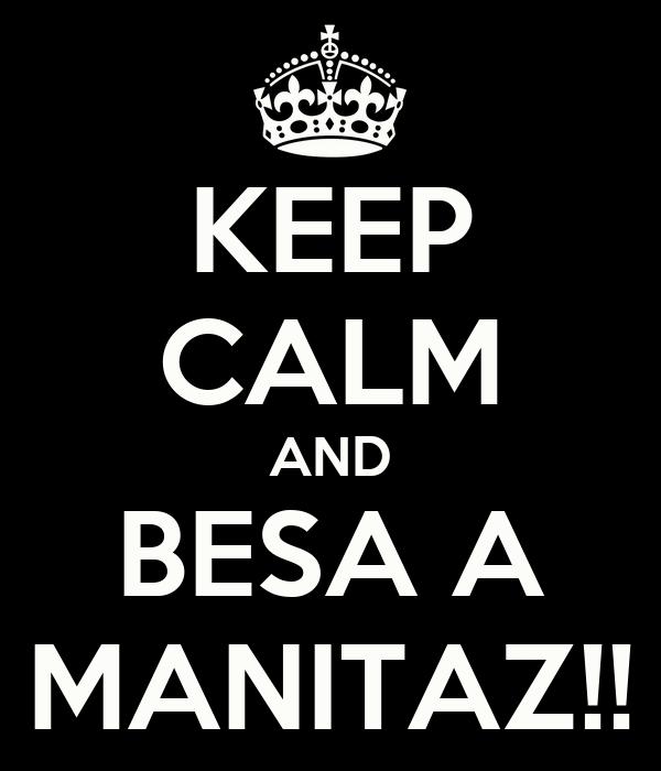 KEEP CALM AND BESA A MANITAZ!!