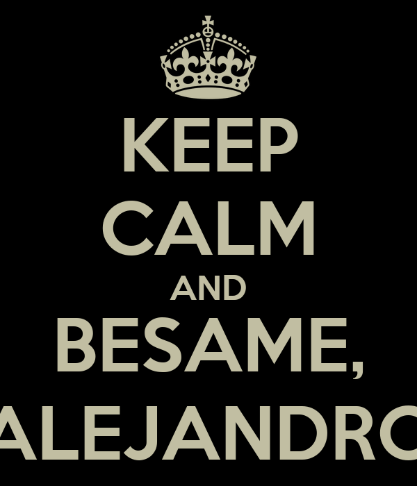 KEEP CALM AND BESAME, ALEJANDRO