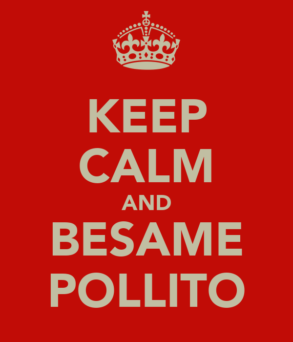 KEEP CALM AND BESAME POLLITO
