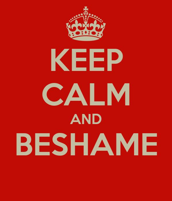 KEEP CALM AND BESHAME