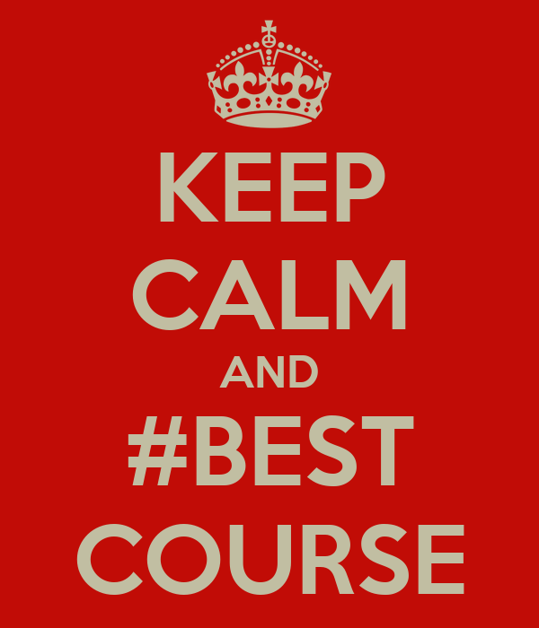 KEEP CALM AND #BEST COURSE