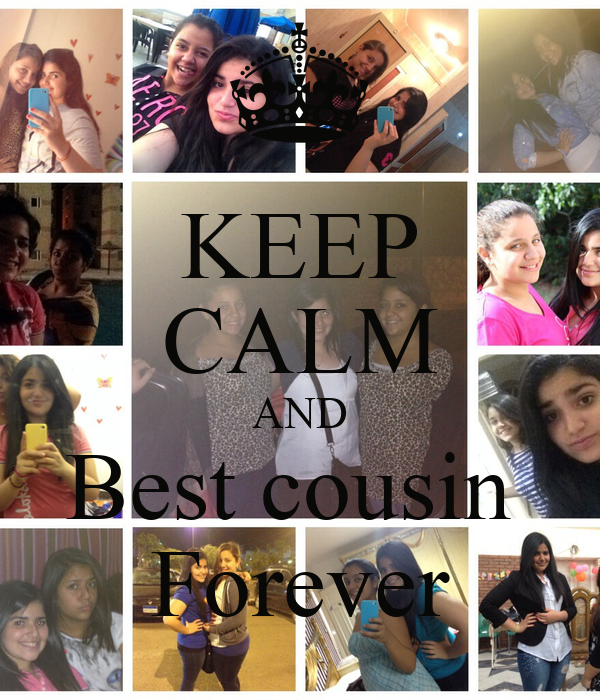KEEP CALM AND Best cousin  Forever