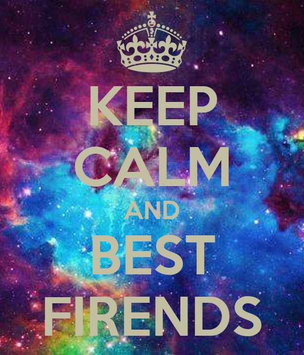KEEP CALM AND BEST FIRENDS