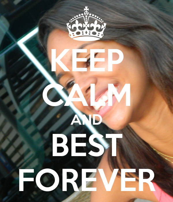 KEEP CALM AND BEST FOREVER