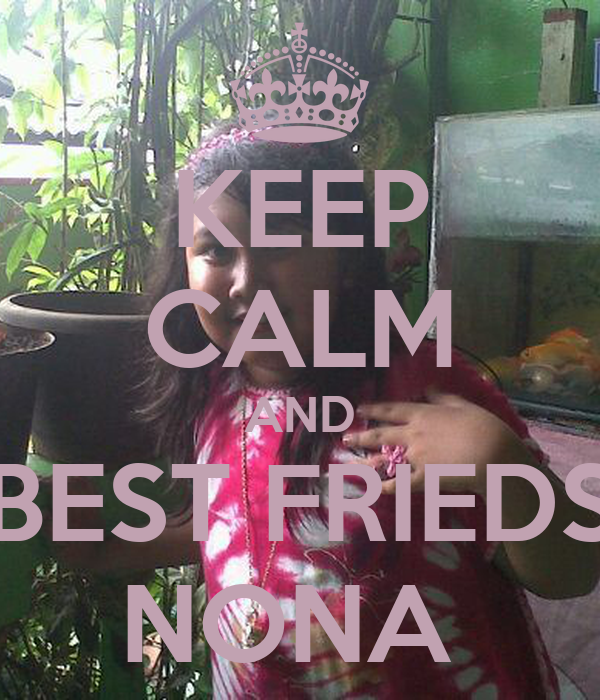 KEEP CALM AND BEST FRIEDS NONA