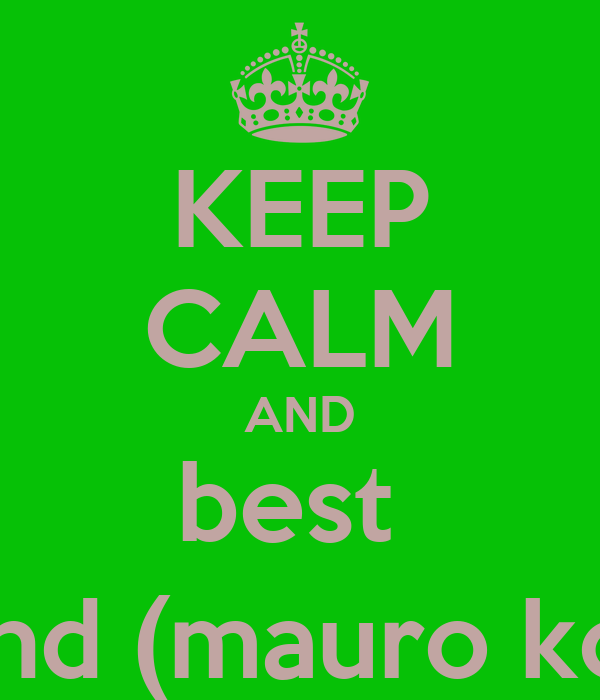 KEEP CALM AND best  friend (mauro koci )