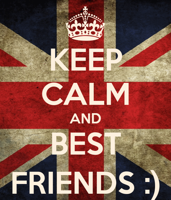 KEEP CALM AND BEST FRIENDS :)