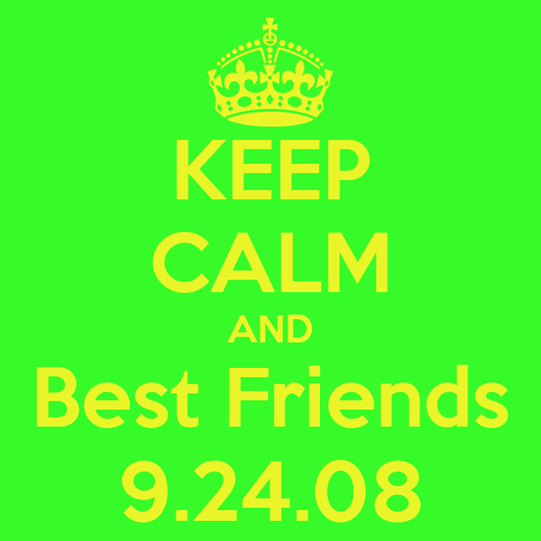KEEP CALM AND Best Friends 9.24.08