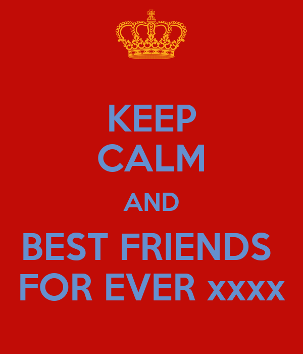 KEEP CALM AND BEST FRIENDS  FOR EVER xxxx