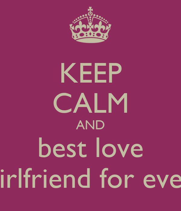 KEEP CALM AND best love girlfriend for ever