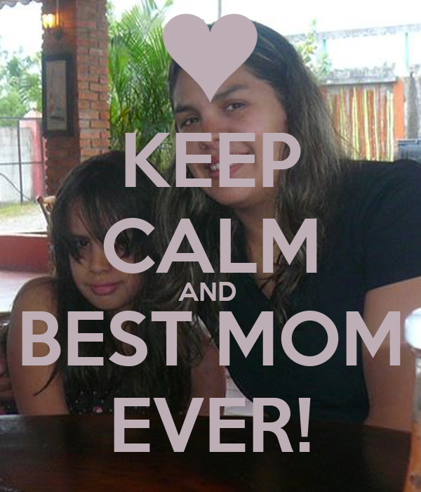 KEEP CALM AND  BEST MOM EVER!