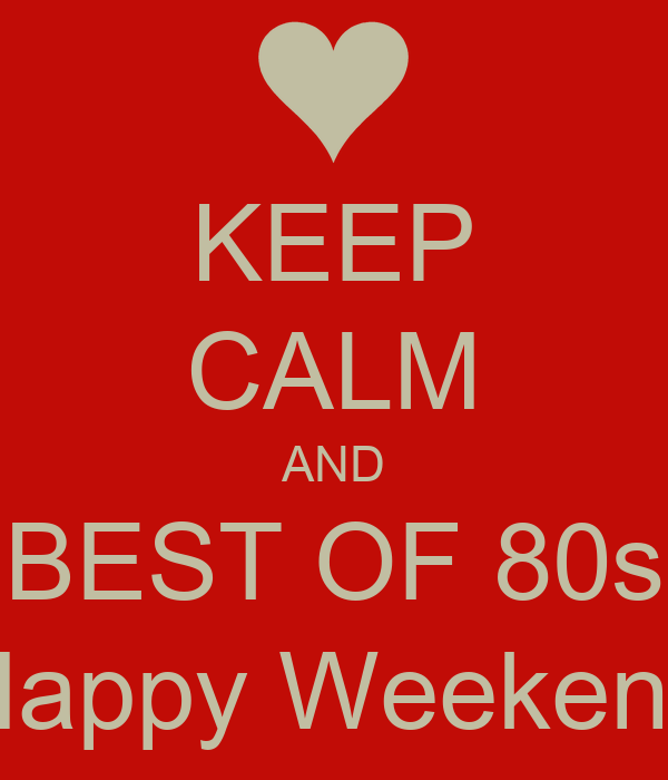KEEP CALM AND BEST OF 80s Happy Weekend