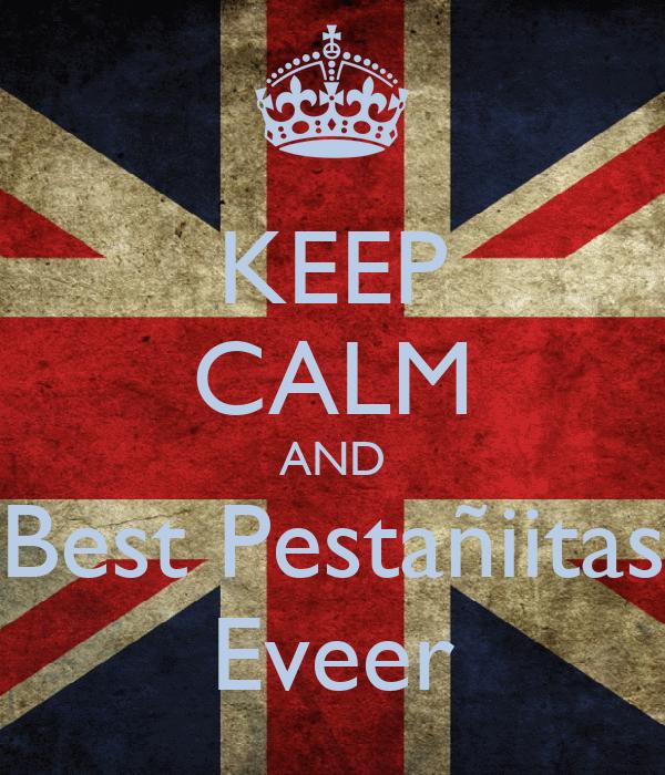 KEEP CALM AND Best Pestañiitas Eveer