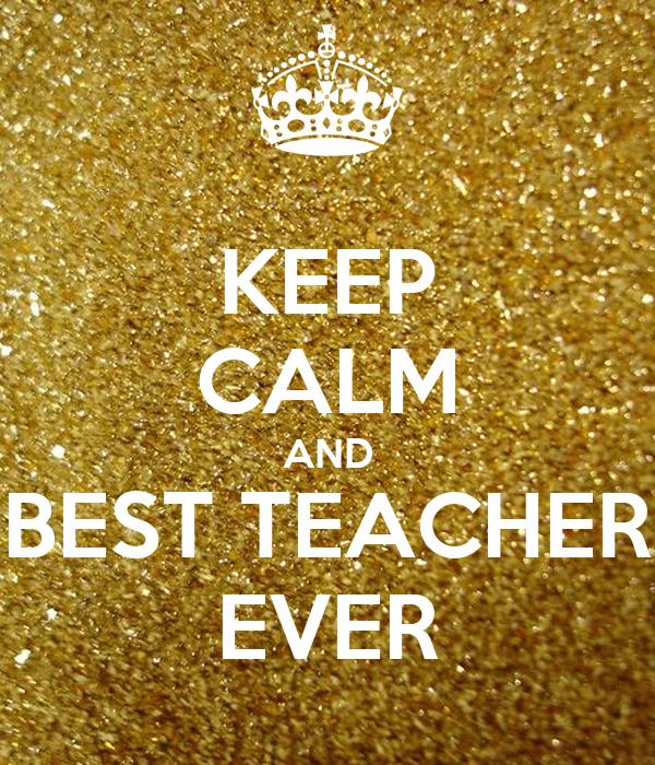 KEEP CALM AND BEST TEACHER EVER