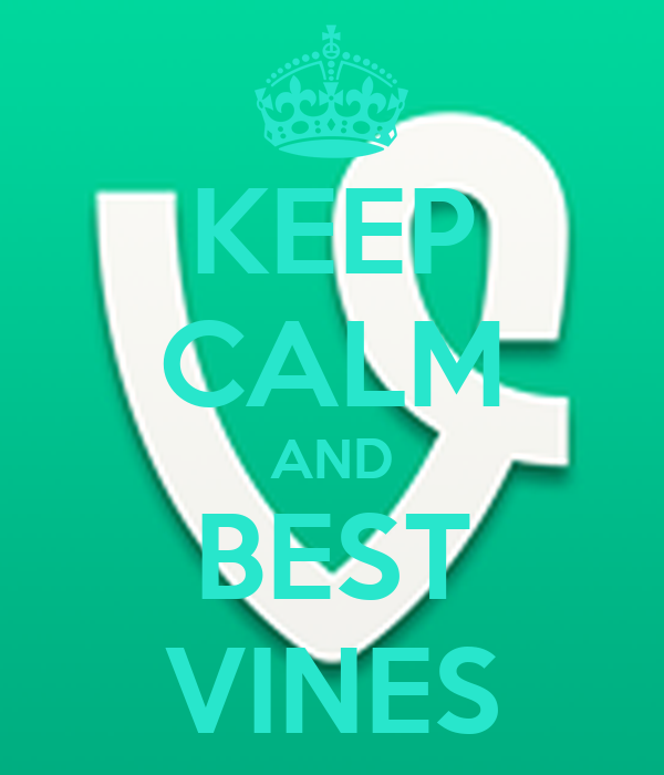 KEEP CALM AND BEST VINES