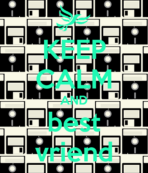 KEEP CALM AND best vriend