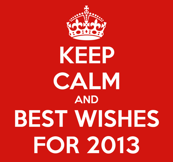 KEEP CALM AND BEST WISHES FOR 2013
