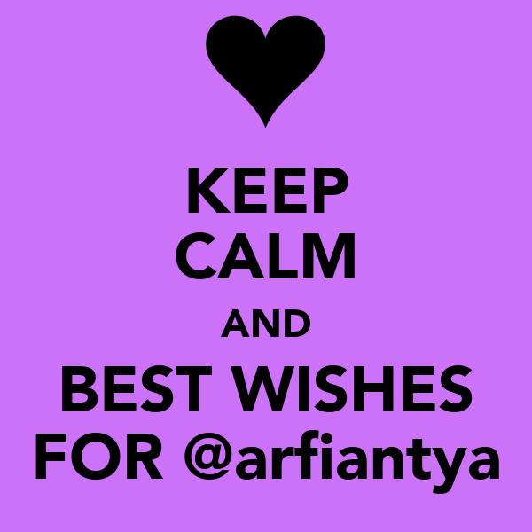KEEP CALM AND BEST WISHES FOR @arfiantya