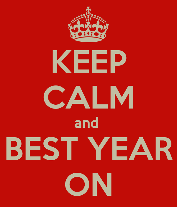 KEEP CALM and  BEST YEAR ON