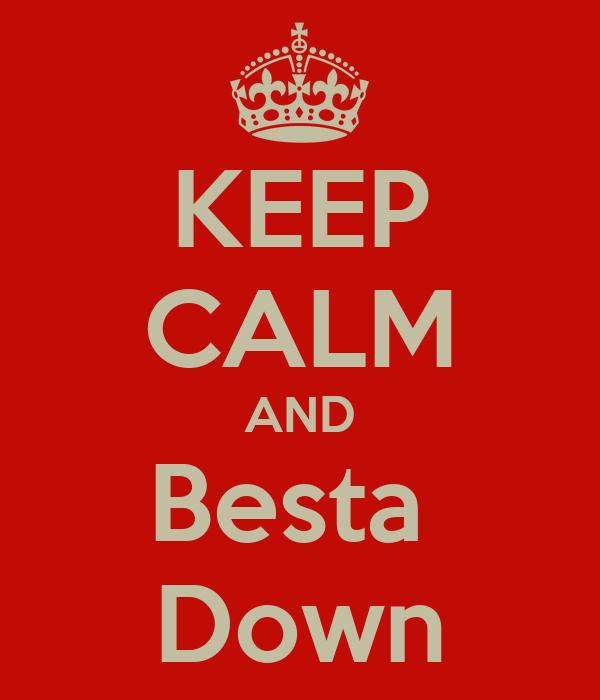KEEP CALM AND Besta  Down