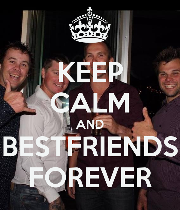 KEEP CALM AND BESTFRIENDS FOREVER