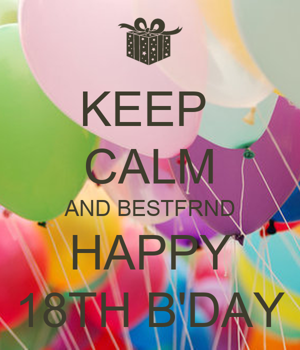 KEEP  CALM AND BESTFRND HAPPY 18TH B'DAY